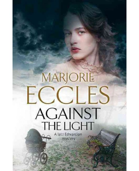 Against the Light : An Irish Nationalist Mystery Set in Edwardian London (Reprint) (Paperback) (Marjorie - image 1 of 1