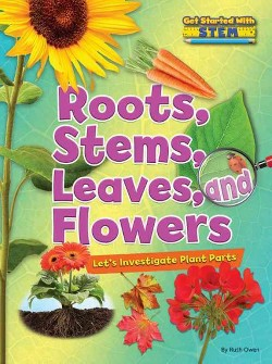 Roots, Stems, Leaves, and Flowers : Let's Investigate Plant Parts (Library) (Ruth Owen)
