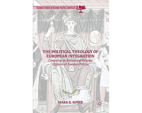 Political Theology of European Integration : Comparing the Influence of Religious Histories on European - image 1 of 1