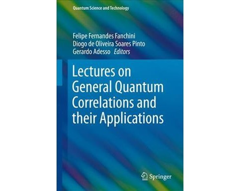 Lectures on General Quantum Correlations and their Applications (Hardcover) - image 1 of 1