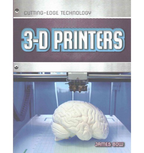 3-D Printers (Paperback) (James Bow) - image 1 of 1