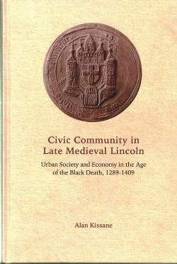Civic Community in Late Medieval Lincoln : Urban Society and Economy in the Age of the Black Death,