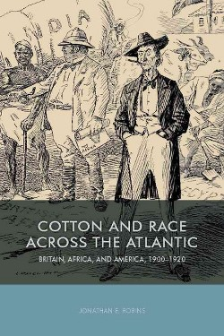 Cotton and Race Across the Atlantic : Britain, Africa, and America, 1900-1920 (Hardcover) (Jonathan E.