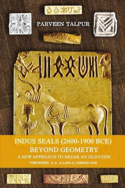 Indus Seals (2600-1900 BCE) Beyond Geometry : A New Approach to Break an Old Code (Paperback) (Parveen
