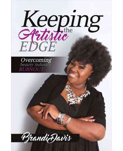 Keeping the Artistic Edge : Overcoming Beauty Industry Burn Out (Paperback) (Brandi Davis) - image 1 of 1