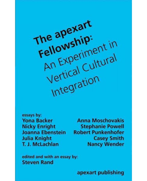 Apexart Fellowship : An Experiment in Vertical Cultural Integration (Paperback) (Steven Rand & Yona - image 1 of 1