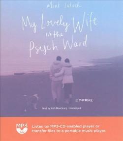 My Lovely Wife in the Psych Ward : A Memoir (MP3-CD) (Mark Lukach)