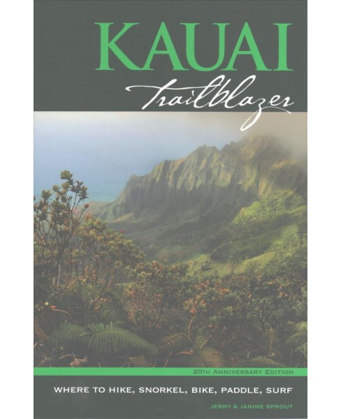 Kauai Trailblazer : Where to Hike, Snorkel, Bike, Paddle, Surf (Paperback) (Jerry Sprout & Janine - image 1 of 1