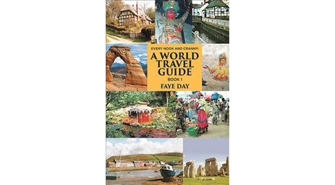 Every Nook & Cranny : A World Travel Guide, Book One (Paperback) (Faye Day) - image 1 of 1