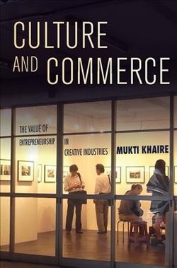 Culture and Commerce : The Value of Entrepreneurship in Creative Industries (Hardcover) (Mukti Khaire)