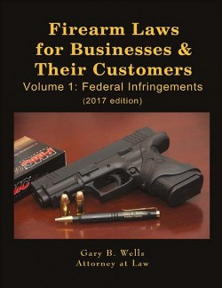 Firearm Laws for Businesses & Their Customers : Federal Infringements (Vol 1) (Paperback) (Gary B.