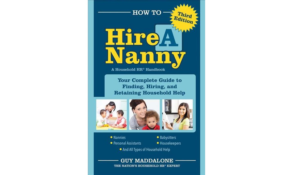 How to Hire a Nanny : Your Complete Guide to Finding, Hiring, and Retaining Household Help (Paperback)