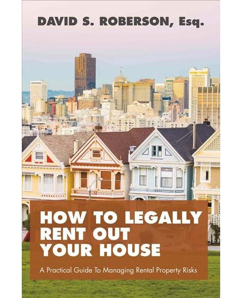 How to Legally Rent Out Your House : A Practical Guide to Managing Rental Property Risks (Paperback) - image 1 of 1
