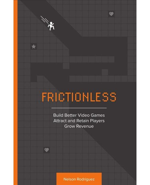 Frictionless : Build Better Video Games, Attract and Retain Players, Grow Revenue (Paperback) (Nelson - image 1 of 1
