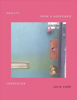 Objects from a Borrowed Confession (Paperback) (Julie Carr)