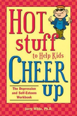 Hot Stuff to Help Kids Cheer Up : The Depression and Self-Esteem Workbook (Paperback) (Jerry Wilde)