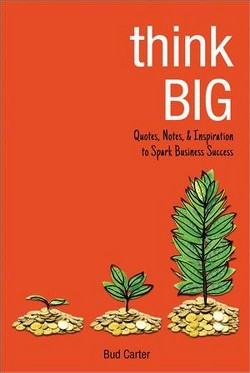 Think Big : Quotes, Notes, & Inspiration to Spark Business Success (Hardcover) (Bud Carter)