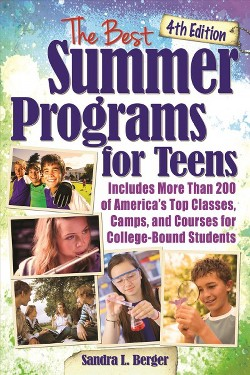 Best Summer Programs for Teens : More than 200 Top Classes, Camps, and Courses for College-bound