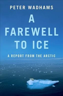 Farewell to Ice : A Report from the Arctic -  by Peter Wadhams (Paperback)