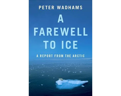 Farewell to Ice : A Report from the Arctic -  by Peter Wadhams (Paperback) - image 1 of 1
