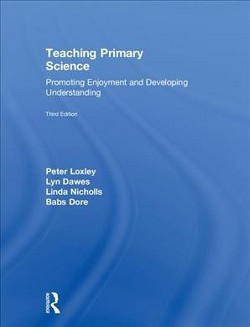 Teaching Primary Science : Promoting Enjoyment and Developing Understanding (Hardcover) (Peter Loxley &