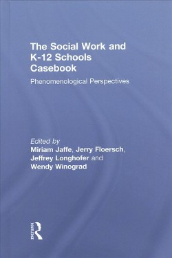 Social Work and K-12 Schools Casebook : Phenomenological Perspectives (Hardcover)