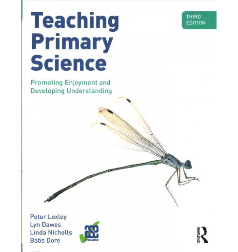 Teaching Primary Science : Promoting Enjoyment and Developing Understanding (Paperback) (Peter Loxley & - image 1 of 1