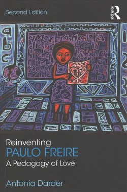 Reinventing Paulo Freire : A Pedagogy of Love (Paperback) (Antonia Darder)