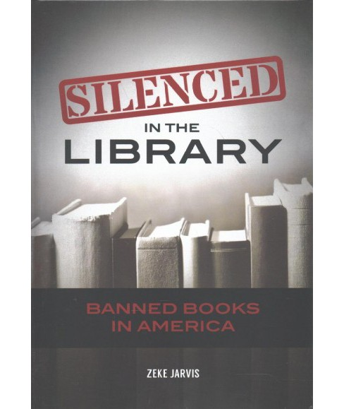 Silenced in the Library : Banned Books in America -  by Zeke Jarvis (Hardcover) - image 1 of 1