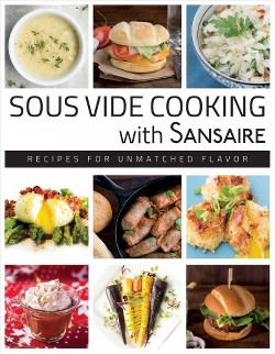 Sous Vide Cooking With Sansaire : Recipes for Unmatched Flavor (Hardcover)
