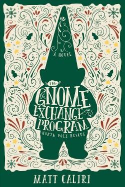 Gnome Exchange Program : North Pole Rescue (Paperback) (Matt Caliri)