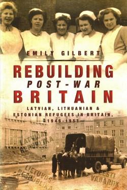 Rebuilding Post-War Britain : Latvian, Lithuanian and Estonian Refugees in Britain, 1946-51 (Paperback)
