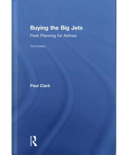 Buying the Big Jets : Fleet Planning for Airlines (Hardcover) (Paul Clark) - image 1 of 1
