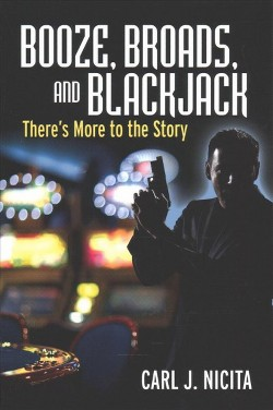 Booze, Broads and Blackjack : There's More to the Story (Paperback) (Sr. Carl J. Nicita)