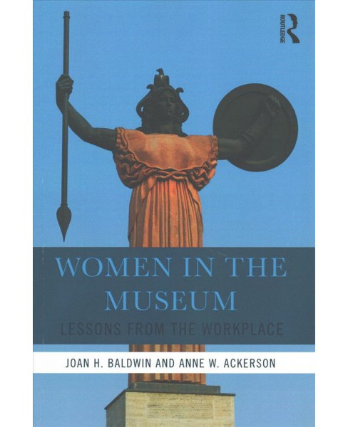 Women in the Museum : Lessons from the Workplace (Paperback) (Joan H. Baldwin & Anne W. Ackerson) - image 1 of 1
