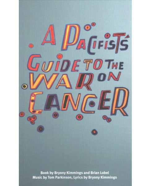 Pacifist's Guide to the War on Cancer -  by Bryony Kimmings & Brian Lobel (Paperback) - image 1 of 1