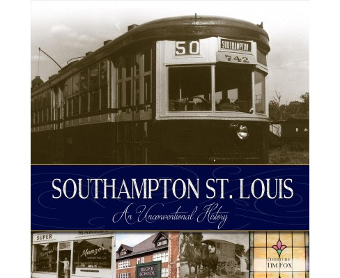 Southampton St. Louis : An Unconventional History (Hardcover) (Tim Fox & Matt Kellner & Dennis McCarthy - image 1 of 1