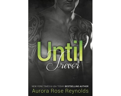 Until Trevor (Paperback) (Aurora Rose Reynolds) - image 1 of 1