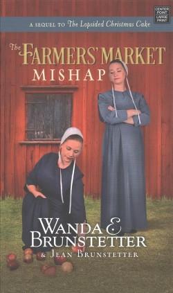 Farmers Market Mishap (Large Print) (Hardcover) (Wanda E. Brunstetter & Jean Brunstetter)
