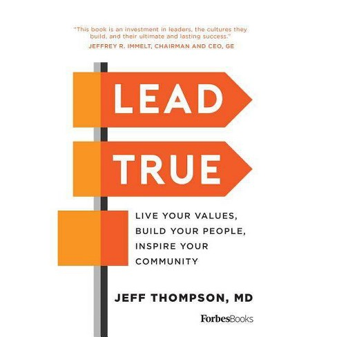 Lead True : Live Your Values, Build Your People, Inspire Your Community (Hardcover) (M.D. Jeff Thompson) - image 1 of 1