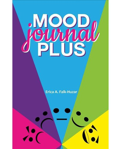 Mood Journal Plus : For Your Overall Health and Wellness (Paperback) (Erica A. Falk-huzar) - image 1 of 1