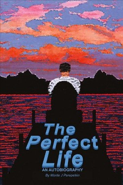 Perfect Life : An Autobiography (Paperback) (Monte J. Perepelkin)