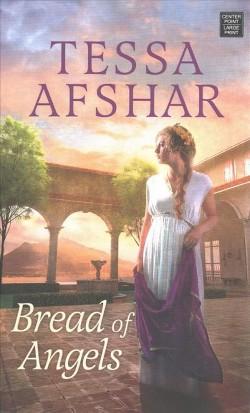 Bread of Angels (Large Print) (Hardcover) (Tessa Afshar)