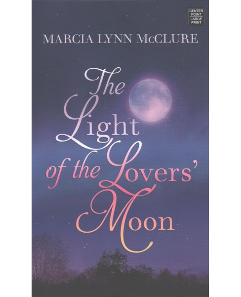 Light of the Lovers Moon (Large Print) (Hardcover) (Marcia Lynn Mcclure) - image 1 of 1