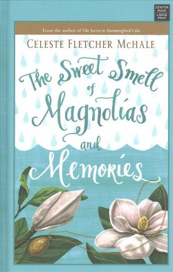 Sweet Smell of Magnolias and Memories (Large Print) (Hardcover) (Celeste Fletcher Mchale)