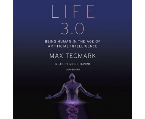 Life 3.0 : Being Human in the Age of Artificial Intelligence (Unabridged) (CD/Spoken Word) (Max Tegmark) - image 1 of 1