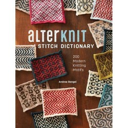 Alterknit Stitch Dictionary : 200 Modern Knitting Motifs -  by Andrea Rangel (Hardcover)