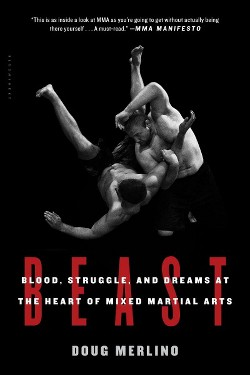 Beast : Blood, Struggle, and Dreams at the Heart of Mixed Martial Arts (Reprint) (Paperback) (Doug