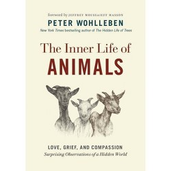 Inner Life of Animals : Love, Grief, and Compassion—surprising Observations of a Hidden World