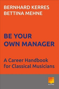 Be Your Own Manager : A Career Handbook for Classical Musicians (Paperback) (Bernhard Kerres & Bettina